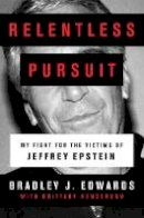 Edwards, Bradley J. - Relentless Pursuit: My Fight for the Victims of Jeffrey Epstein - 9781471195297 - 9781471195297