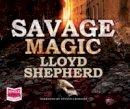 Shepherd, Llyod - Savage Magic - 9781471279133 - V9781471279133