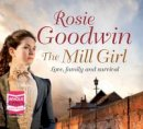 Rosie Goodwin - The Mill Girl - 9781471299247 - V9781471299247