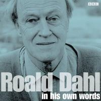 BBC - Roald Dahl in His Own Words: BBC Radio Archives - 9781471339318 - V9781471339318