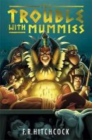 Hitchcock, Fleur - The Trouble with Mummies - 9781471400469 - V9781471400469