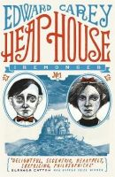 Edward Carey - Heap House (Iremonger Trilogy) - 9781471401596 - V9781471401596