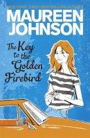 Johnson, Maureen - The Key To The Golden Firebird - 9781471401763 - KOC0016447