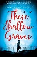 Donnelly, Jennifer - These Shallow Graves - 9781471405174 - KSG0019409