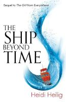 Heilig, Heidi - The Ship Beyond Time: The Thrilling Sequel to the Girl from Everywhere - 9781471406164 - V9781471406164