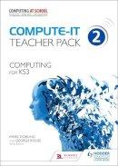 Dorling, Mark - Compute-It: Computing for KS3 Teacher Pack 2 - 9781471801846 - V9781471801846