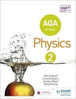 England, Nick, Pollard, Jeremy, Thomas, Nicky, Davenport, Carol - AQA A Level Physics Student Book 2 - 9781471807763 - V9781471807763