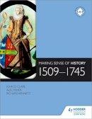 Clare, John D. - Making Sense of History: 1509-1745 - 9781471807879 - V9781471807879