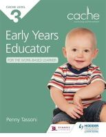 Tassoni, Penny - Cache Level 3 Early Years Educator for the Work-Based Learner - 9781471808067 - V9781471808067