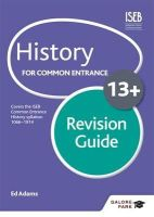 Adams, Ed - History for Common Entrance 13+ Revision Guide (Galore Park Common Entran/13+) - 9781471809026 - V9781471809026