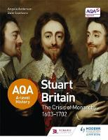 Scarboro, Dale, Anderson, Angela - AQA A-Level History: Stuart Britain and the Crisis of Monarchy 1603-1702 - 9781471837722 - V9781471837722