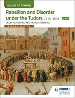 Woodward, Geoffrey, Fellows, Nicholas - Access to History: Rebellion and Disorder Under the Tudors 1485-1603 for OCR - 9781471838507 - V9781471838507