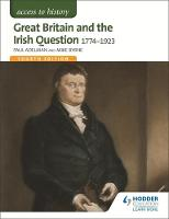 Adelman, Paul, Byrne, Mike - Great Britain & the Irish Question 1774-1923 (Access to History) - 9781471838620 - V9781471838620