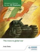 Daily, Andy - Move to Global War (Access to History for the Ib Diploma) - 9781471839320 - V9781471839320