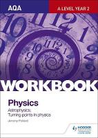 Pollard, Jeremy - AQA A-Level Year 2 Physics Workbook: Astrophysics; Turning Points in Physics: Sections 9 and 12 workbook - 9781471845086 - V9781471845086