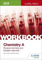 Smith, Mike, Older, John - OCR A-Level Chemistry A Workbook: Physical Chemistry and Transition Elements - 9781471847356 - V9781471847356