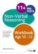 Primrose, Alison - Non-Verbal Reasoning Workbook: For 11+, Pre-Test and Independent School Exams Including CEM, GL and ISEB - 9781471849367 - V9781471849367