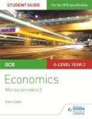Dobin, Sam - OCR A-Level Economics Student Guide 3: Microeconomics 2 - 9781471856884 - V9781471856884
