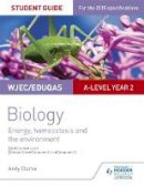 Clarke, Andy - WJEC A-Level Biology Student Guide 3: Unit 3: Energy, Homeostasis and the Environment - 9781471859342 - V9781471859342