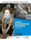 Mervyn, Barbara - Early Elizabethan England 1558-88 (Gcse History for Edexcel) - 9781471861819 - V9781471861819