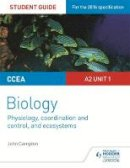 Campton, John - CCEA A2 Unit 1 Biology Student Guide: Physiology, Co-Ordination and Control, and Ecosystems - 9781471863035 - V9781471863035