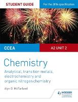 McFarland, Alyn G. - CCEA A Level Year 2 Chemistry Student Guide: A2 Unit 2: Analytical, Transition Metals, Electrochemistry and Organic Nitrogen Chemistry - 9781471863967 - V9781471863967