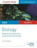 Campton, John - CCEA A2 Unit 2 Biology Student Guide: Biochemistry, Genetics and Evolutionary Trends - 9781471863998 - V9781471863998