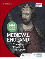 Wilkinson, Alf, Shephard, Colin - AQA GCSE History: Medieval England - The Reign of Edward I 1272-1307 - 9781471864261 - V9781471864261