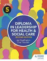 Tilmouth, Tina, Quallington, Jan - Level 5 Diploma in Leadership for Health and Social Care - 9781471867927 - V9781471867927