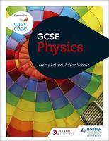 Pollard, Jeremy, Schmit, Adrian - WJEC GCSE Physics - 9781471868771 - V9781471868771