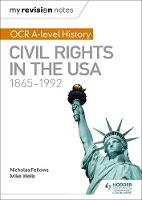 Wells, Mike, Fellows, Nicholas - My Revision Notes: OCR A Level History: Civil Rights in the USA 1865-1992 - 9781471875885 - V9781471875885