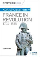 Martin, Dave - My Revision Notes: AQA AS/A-Level History: France in Revolution, 1774-1815 - 9781471876257 - V9781471876257