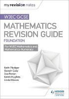 Pledger, Keith, Petran, Joe, Cole, Gareth - WJEC GCSE Maths Foundation: Mastering Mathematics Revision Guide: Foundation - 9781471882524 - V9781471882524