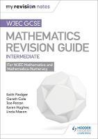Pledger, Keith, Petran, Joe, Cole, Gareth - WJEC GCSE Maths Intermediate: Mastering Mathematics Revision Guide: Intermediate - 9781471882982 - V9781471882982