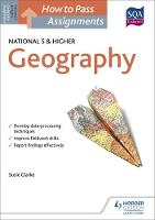 Clarke, Susan - How to Pass National 5 and Higher Assignments: Geography (How To Pass National 5 Series) - 9781471883088 - V9781471883088