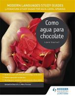 Bianchi, Sebastian, Thacker, Mike - Modern Languages Study Guides: Como Agua Para Chocolate: AS/A-Level Spanish: Literature Study Guide for AS/A-Level Spanish (Film and Literature Guides) - 9781471890109 - V9781471890109