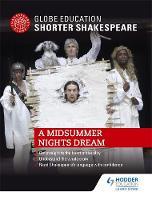Globe Education - Globe Education Shorter Shakespeare: A Midsummer Night's Dream - 9781471893759 - V9781471893759