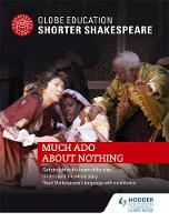 Globe Education - Globe Education Shorter Shakespeare: Much Ado About Nothing - 9781471899171 - V9781471899171