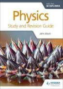 Allum, John - Physics for the IB Diploma Study and Revision Guide - 9781471899720 - V9781471899720