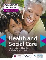 Adams, Judith, Riley, Mary, Peteiro, Maria Ferreiro - Cambridge National Level 1/2 Health and Social Care: Cambridge National Level 1/2 - 9781471899744 - V9781471899744