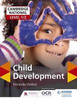 Walker, Miranda - Cambridge National Level 1/2 Child Development - 9781471899751 - V9781471899751
