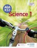 Dixon, Neil, Davenport, Carol, Dixon, Nick, Horsewell, Ian, Wakefield-Warren, Jenny - AQA Key Stage 3 Science Pupil Book 1 - 9781471899928 - V9781471899928