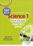Cliff Curtis, Deborah Lowe, Owen Mansfield - AQA Key Stage 3 Science 1 'Know and Apply' Practice Book - 9781471899973 - V9781471899973