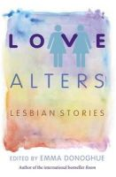 Donoghue, Emma - Love Alters: Lesbian Stories - 9781472109859 - V9781472109859