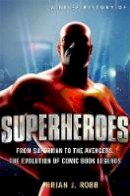 Robb, Brian J. - A Brief History of Superheroes - 9781472110558 - V9781472110558