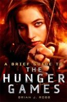 Brian J Robb - A Brief Guide To The Hunger Games - 9781472110589 - KTG0005772