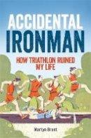 Brunt, Martyn - Accidental Ironman - 9781472111050 - V9781472111050