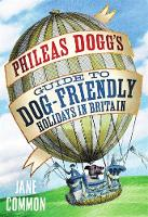 Common, Jane - Phileas Dogg's Guide to Dog Friendly Holidays in Britain: A Holidaying Hound's Guide to the British Isles - 9781472112606 - V9781472112606