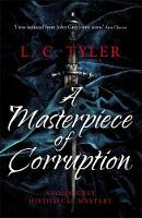 Tyler, L.C. - A Masterpiece of Corruption (A John Grey Historical Mystery) - 9781472114983 - V9781472114983
