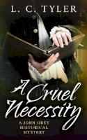 Tyler, L.C. - A Cruel Necessity (A John Grey Historical Mystery) - 9781472115041 - V9781472115041